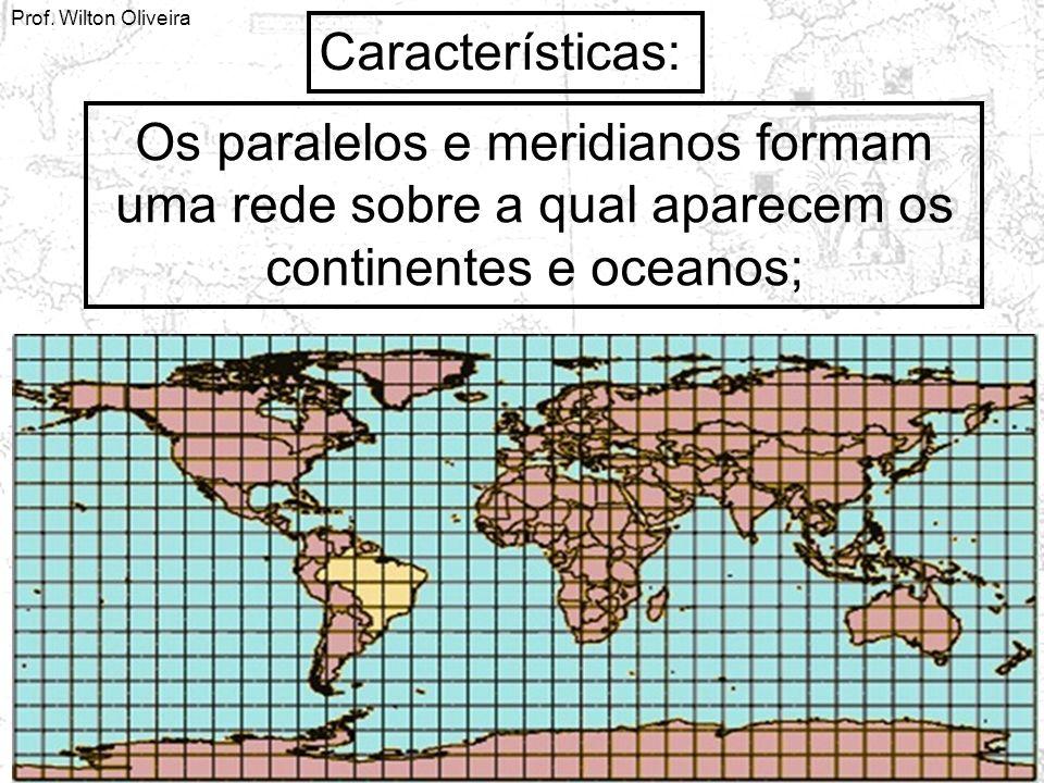 Características: Os paralelos e meridianos formam uma rede sobre a qual aparecem os continentes e oceanos;