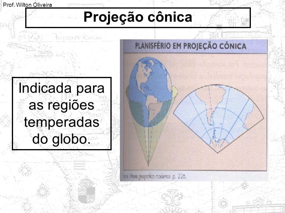 Prof. Wilton Oliveira Projeção cônica Indicada para as regiões temperadas do globo.