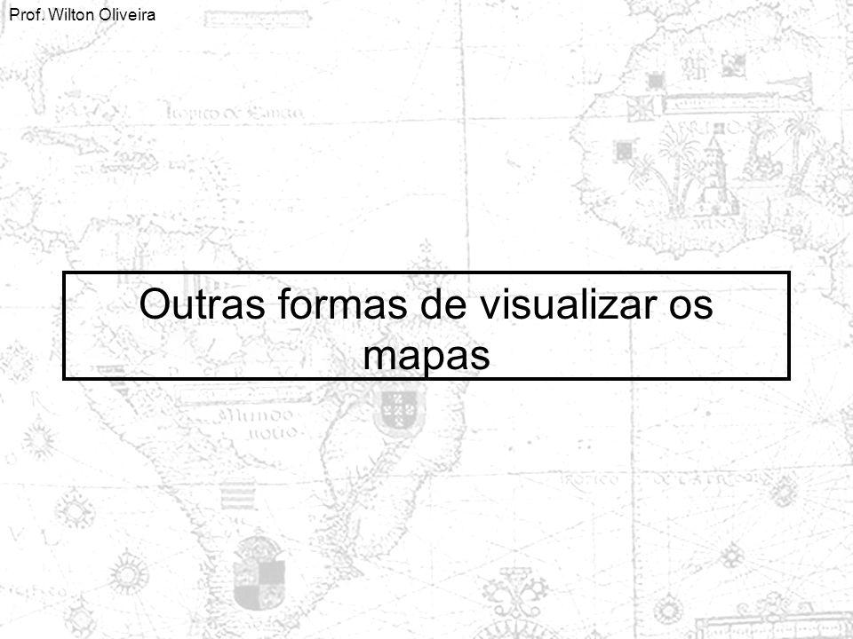 Prof. Wilton Oliveira Outras formas de visualizar os mapas