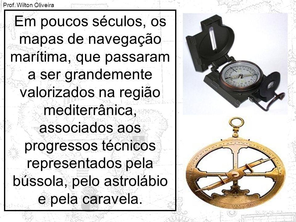 Prof. Wilton Oliveira Em poucos séculos, os mapas de navegação marítima, que passaram a ser grandemente valorizados na região mediterrânica, associado
