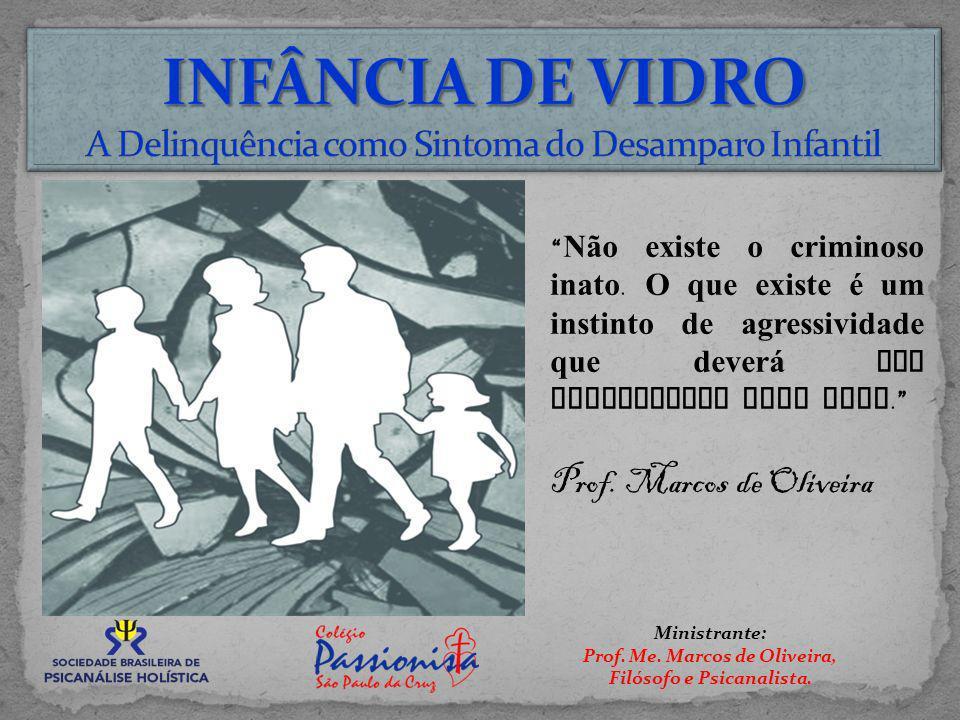 Ministrante: Prof. Me. Marcos de Oliveira, Filósofo e Psicanalista. Não existe o criminoso inato. O que existe é um instinto de agressividade que deve