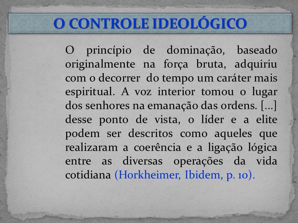 O CONTROLE IDEOLÓGICO O princípio de dominação, baseado originalmente na força bruta, adquiriu com o decorrer do tempo um caráter mais espiritual. A v