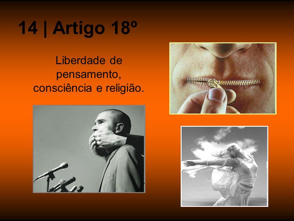 14 | Artigo 18º Liberdade de pensamento, consciência e religião.