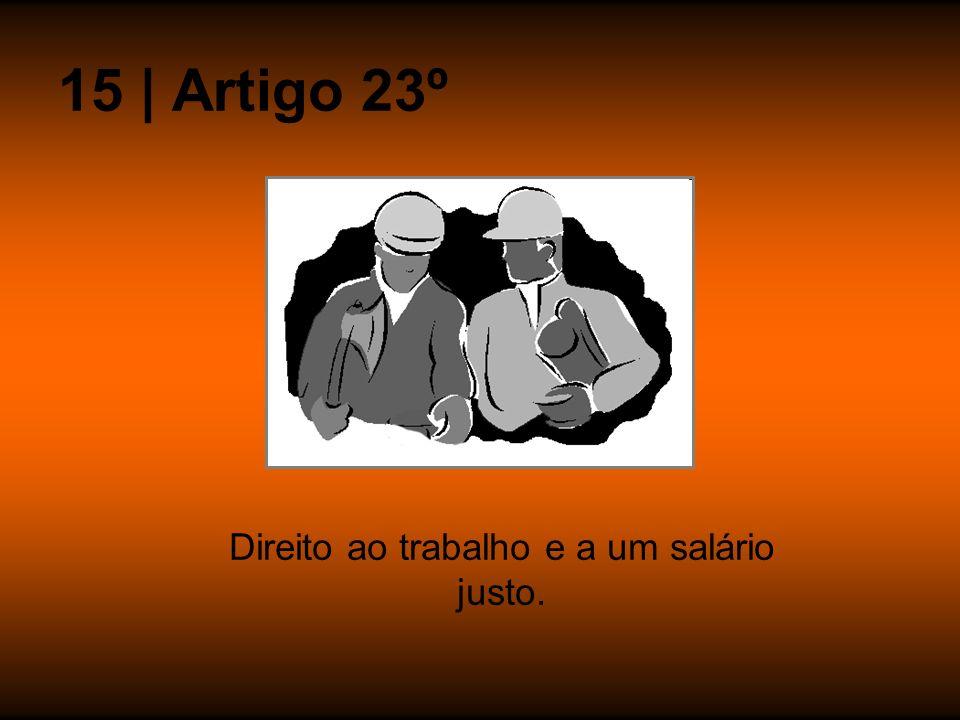 15 | Artigo 23º Direito ao trabalho e a um salário justo.