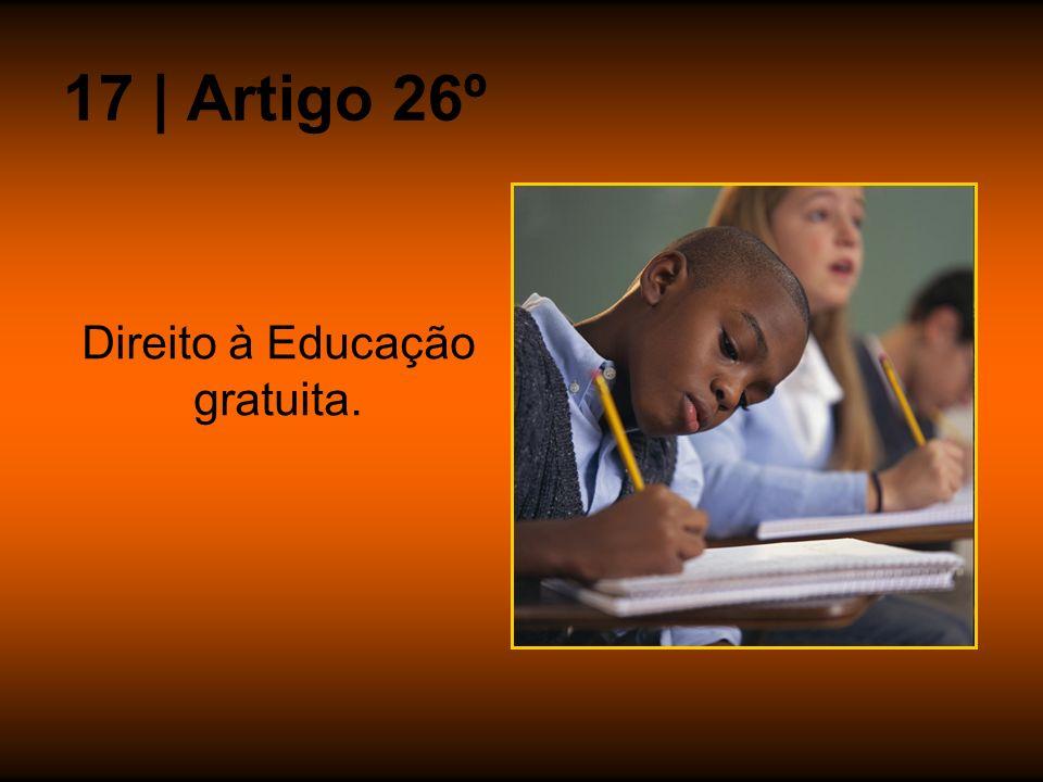 17 | Artigo 26º Direito à Educação gratuita.
