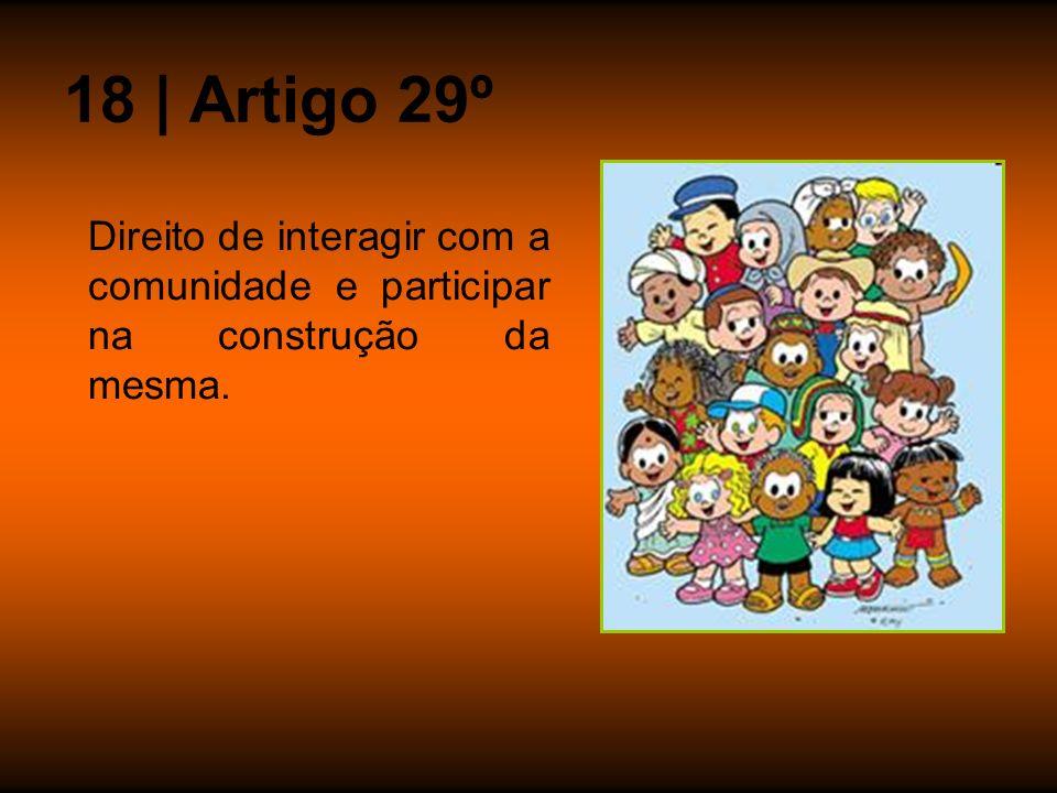 18 | Artigo 29º Direito de interagir com a comunidade e participar na construção da mesma.