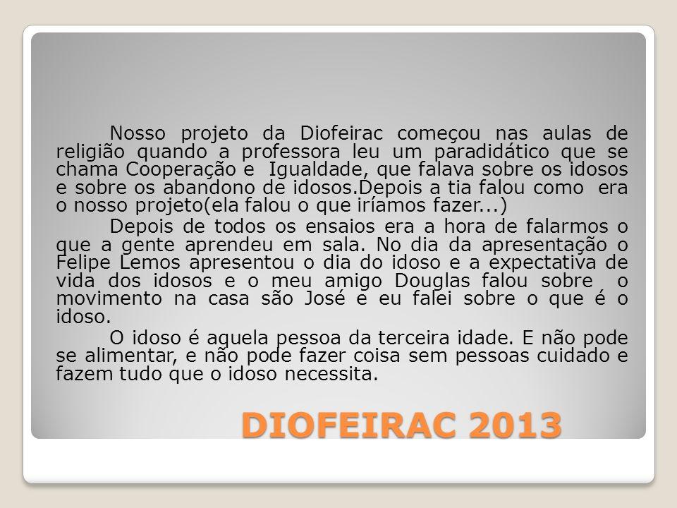 DIOFEIRAC 2013 DIOFEIRAC 2013 Nosso projeto da Diofeirac começou nas aulas de religião quando a professora leu um paradidático que se chama Cooperação