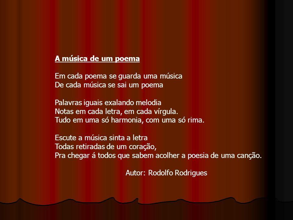 A música de um poema Em cada poema se guarda uma música De cada música se sai um poema Palavras iguais exalando melodia Notas em cada letra, em cada vírgula.