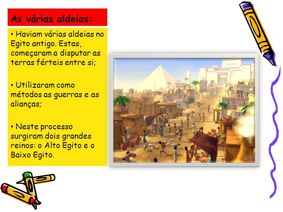 As várias aldeias: Haviam várias aldeias no Egito antigo. Estas, começaram a disputar as terras férteis entre si; Utilizaram como métodos as guerras e