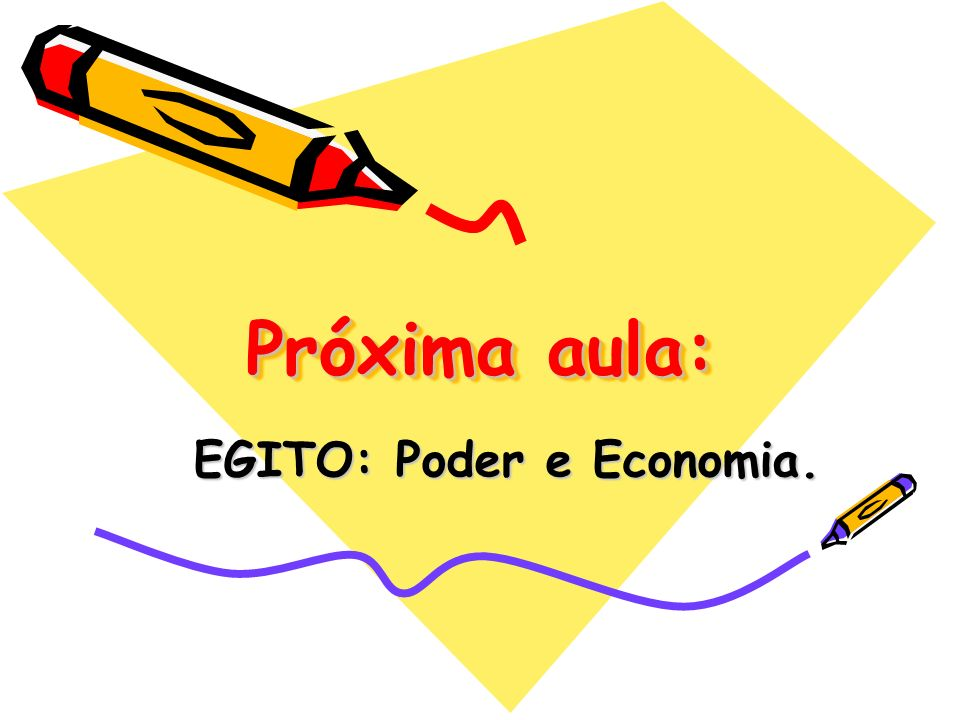 Próxima aula: EGITO: Poder e Economia.