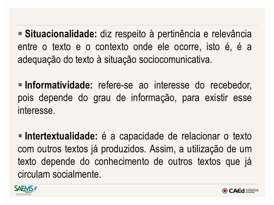 Situacionalidade: diz respeito à pertinência e relevância entre o texto e o contexto onde ele ocorre, isto é, é a adequação do texto à situação socioc