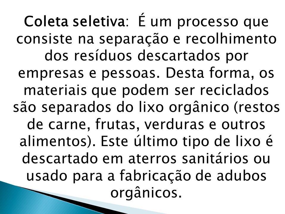 Coleta seletiva: É um processo que consiste na separação e recolhimento dos resíduos descartados por empresas e pessoas. Desta forma, os materiais que