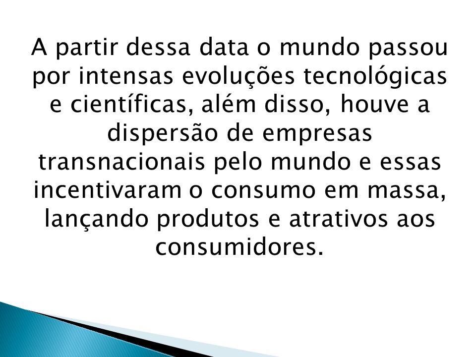 A partir dessa data o mundo passou por intensas evoluções tecnológicas e científicas, além disso, houve a dispersão de empresas transnacionais pelo mu