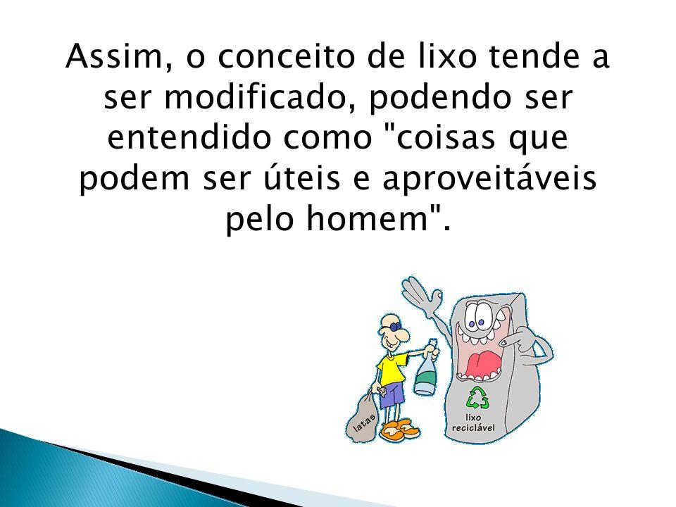 Assim, o conceito de lixo tende a ser modificado, podendo ser entendido como