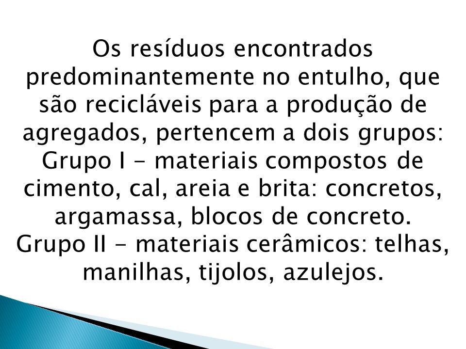 Os resíduos encontrados predominantemente no entulho, que são recicláveis para a produção de agregados, pertencem a dois grupos: Grupo I - materiais c
