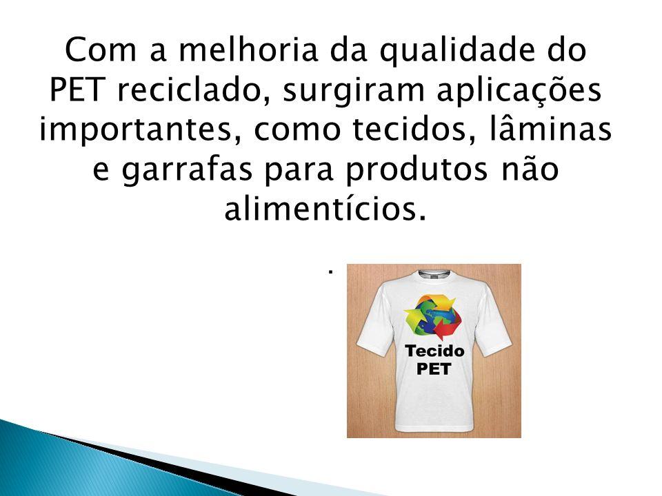 Com a melhoria da qualidade do PET reciclado, surgiram aplicações importantes, como tecidos, lâminas e garrafas para produtos não alimentícios..