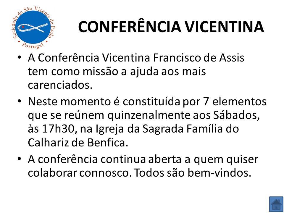 CONFERÊNCIA VICENTINA A Conferência Vicentina Francisco de Assis tem como missão a ajuda aos mais carenciados. Neste momento é constituída por 7 eleme