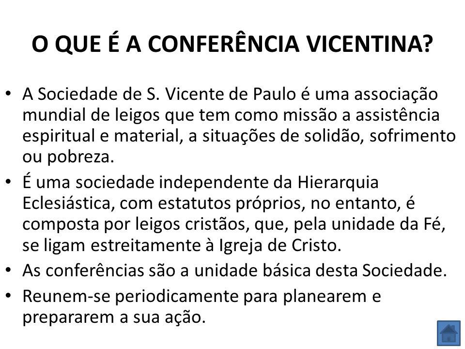 O QUE É A CONFERÊNCIA VICENTINA? A Sociedade de S. Vicente de Paulo é uma associação mundial de leigos que tem como missão a assistência espiritual e