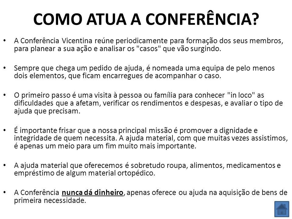 COMO ATUA A CONFERÊNCIA? A Conferência Vicentina reúne periodicamente para formação dos seus membros, para planear a sua ação e analisar os