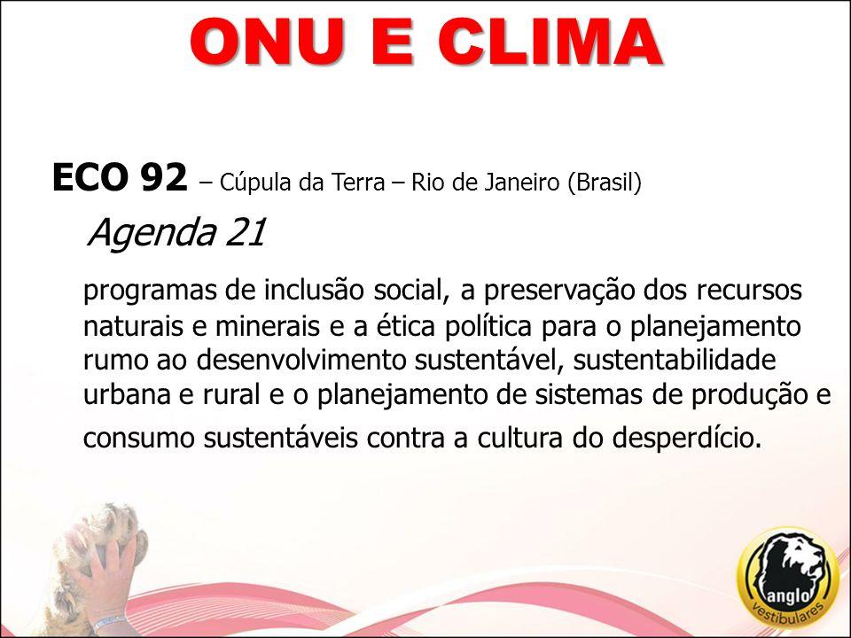 ECO 92 – Cúpula da Terra – Rio de Janeiro (Brasil) Carta da Terra declaração de princípios éticos fundamentais para a construção, no século 21, de uma sociedade global justa, sustentável e pacífica ONU E CLIMA