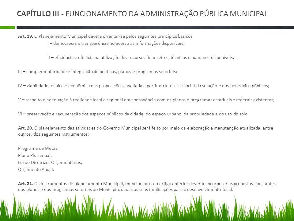 CAPÍTULO III - FUNCIONAMENTO DA ADMINISTRAÇÃO PÚBLICA MUNICIPAL Art. 19. O Planejamento Municipal deverá orientar-se pelos seguintes princípios básico