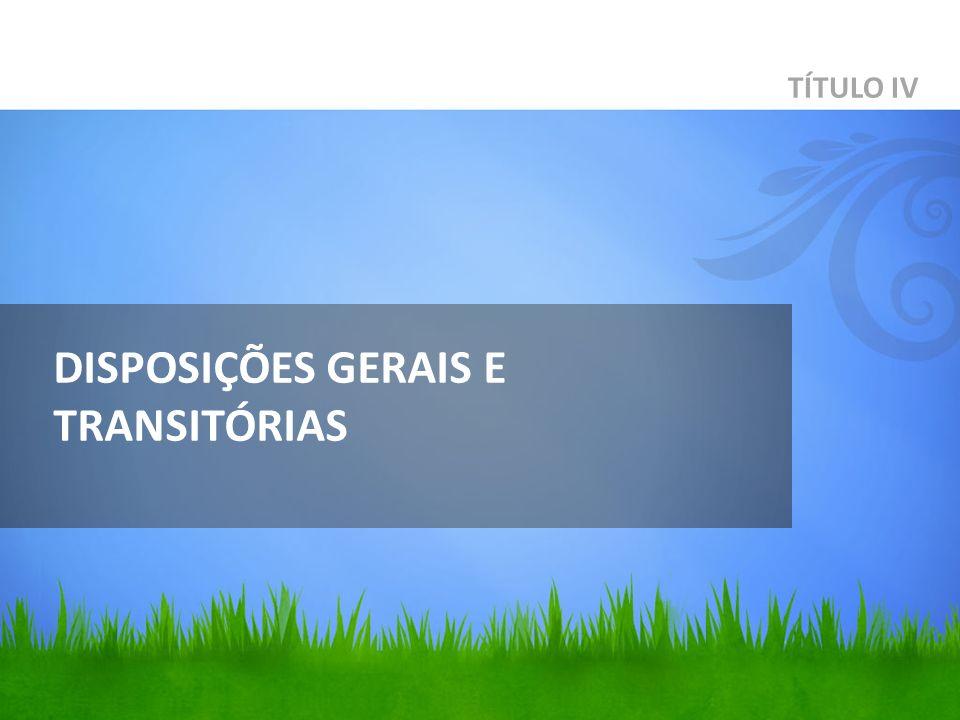 DISPOSIÇÕES GERAIS E TRANSITÓRIAS TÍTULO IV