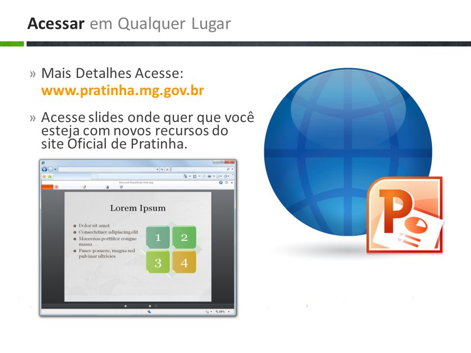 » Mais Detalhes Acesse: www.pratinha.mg.gov.br » Acesse slides onde quer que você esteja com novos recursos do site Oficial de Pratinha. Acessar em Qu