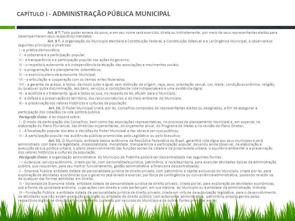 CAPÍTULO I - ADMINISTRAÇÃO PÚBLICA MUNICIPAL Art. 8 º. Todo poder emana do povo, e em seu nome será exercido, direta ou indiretamente, por meio de seu