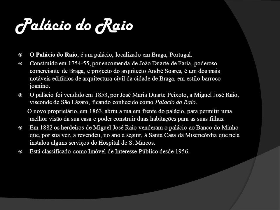 Palácio do Raio O Palácio do Raio, é um palácio, localizado em Braga, Portugal.
