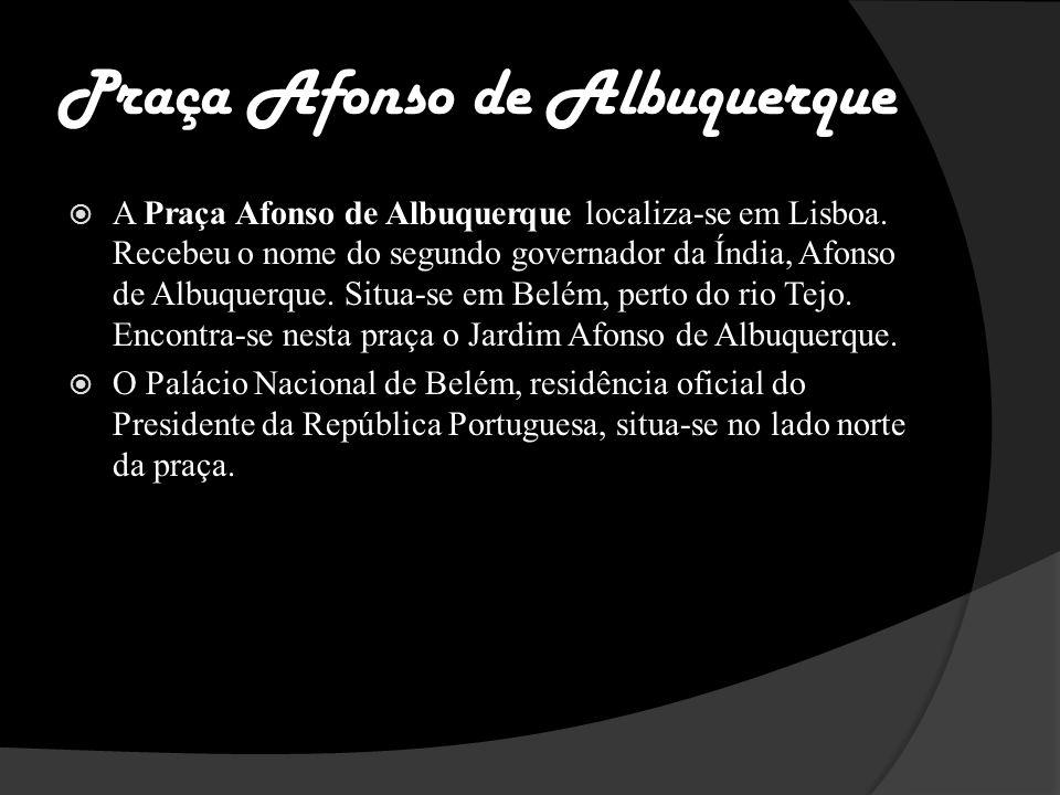 Praça Afonso de Albuquerque A Praça Afonso de Albuquerque localiza-se em Lisboa.