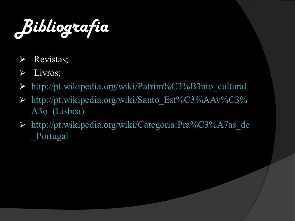 Bibliografia Revistas; Livros; http://pt.wikipedia.org/wiki/Patrim%C3%B3nio_cultural http://pt.wikipedia.org/wiki/Santo_Est%C3%AAv%C3% A3o_(Lisboa) http://pt.wikipedia.org/wiki/Categoria:Pra%C3%A7as_de _Portugal