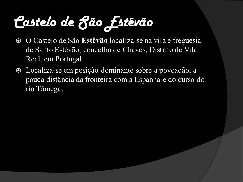 Castelo de São Estêvão O Castelo de São Estêvão localiza-se na vila e freguesia de Santo Estêvão, concelho de Chaves, Distrito de Vila Real, em Portugal.