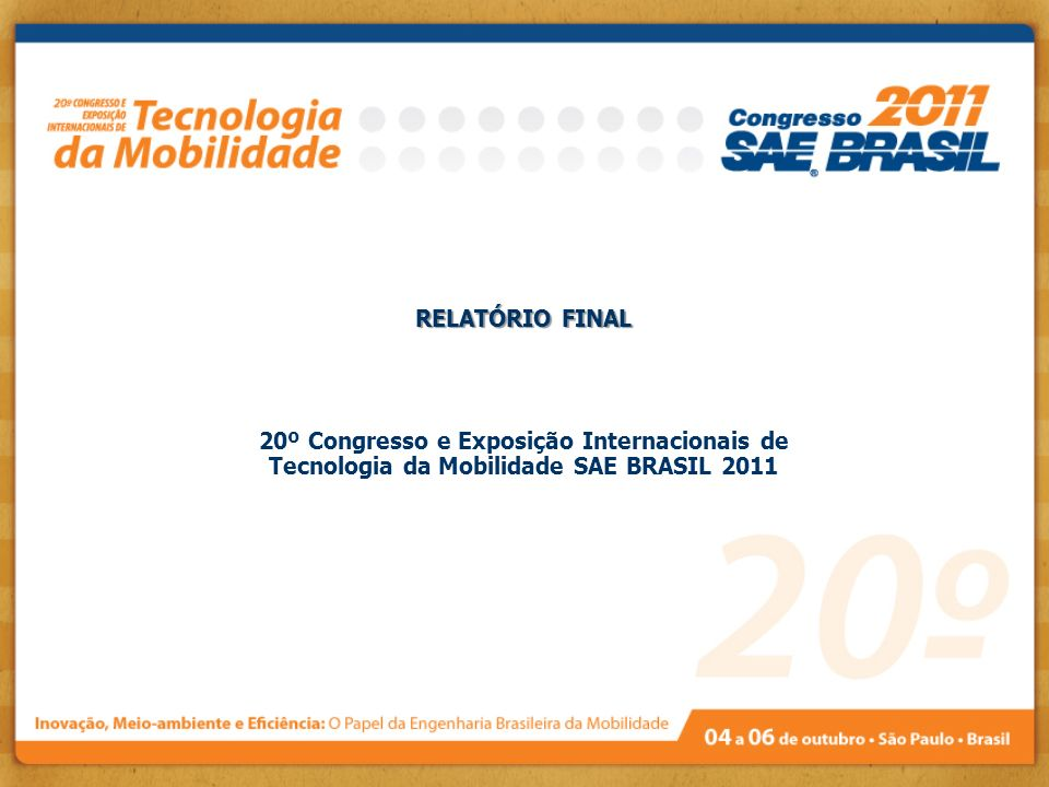 RELATÓRIO FINAL 20º Congresso e Exposição Internacionais de Tecnologia da Mobilidade SAE BRASIL 2011