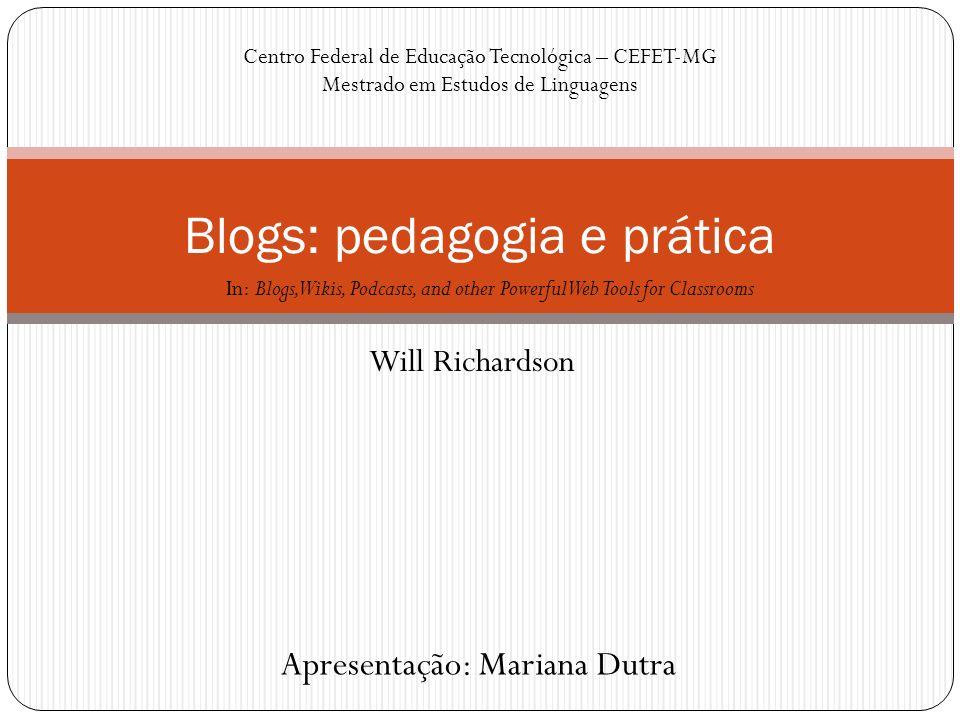 Will Richardson Blogs: pedagogia e prática Centro Federal de Educação Tecnológica – CEFET-MG Mestrado em Estudos de Linguagens Apresentação: Mariana D
