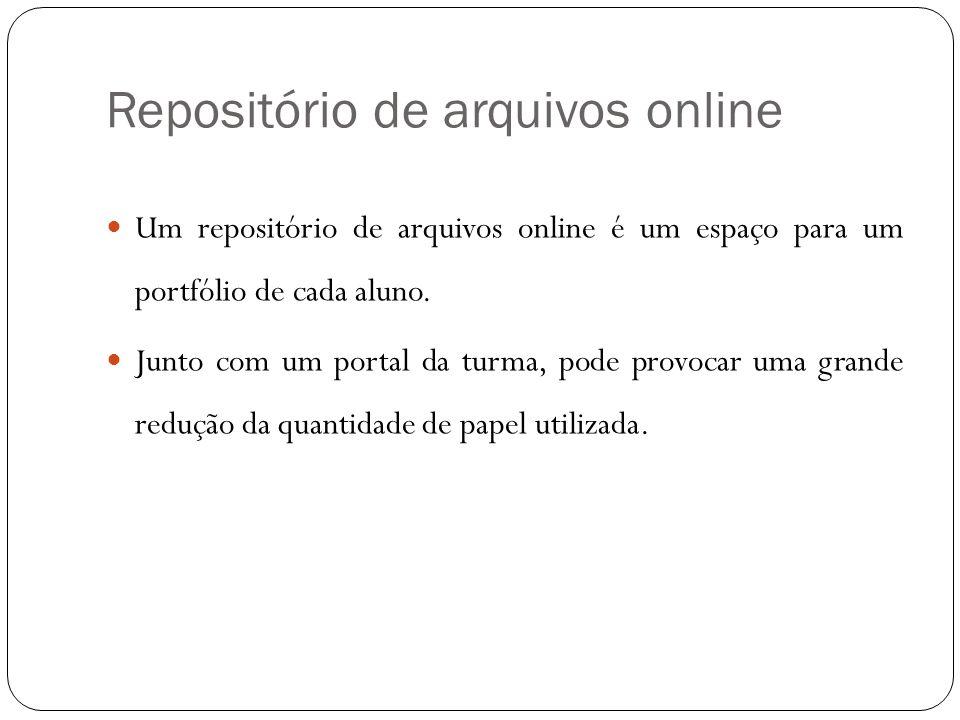 Repositório de arquivos online Um repositório de arquivos online é um espaço para um portfólio de cada aluno. Junto com um portal da turma, pode provo