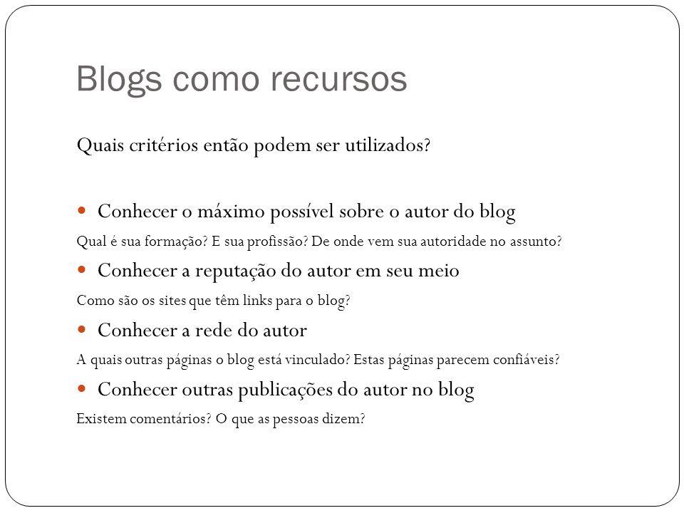 Blogs como recursos Quais critérios então podem ser utilizados? Conhecer o máximo possível sobre o autor do blog Qual é sua formação? E sua profissão?