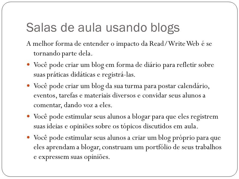 Salas de aula usando blogs A melhor forma de entender o impacto da Read/Write Web é se tornando parte dela. Você pode criar um blog em forma de diário