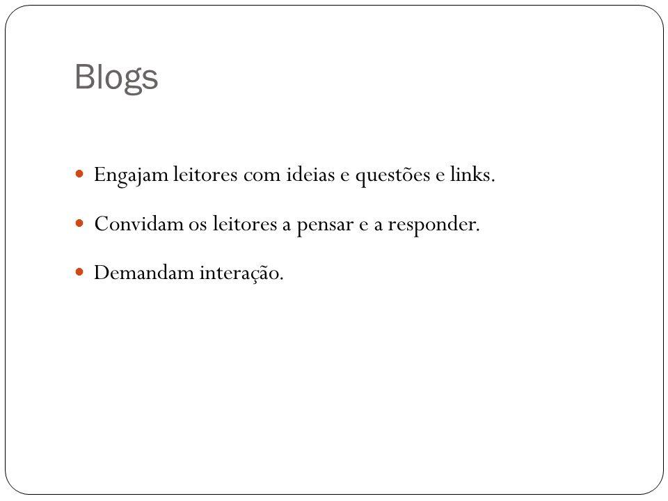 Blogs Engajam leitores com ideias e questões e links. Convidam os leitores a pensar e a responder. Demandam interação.