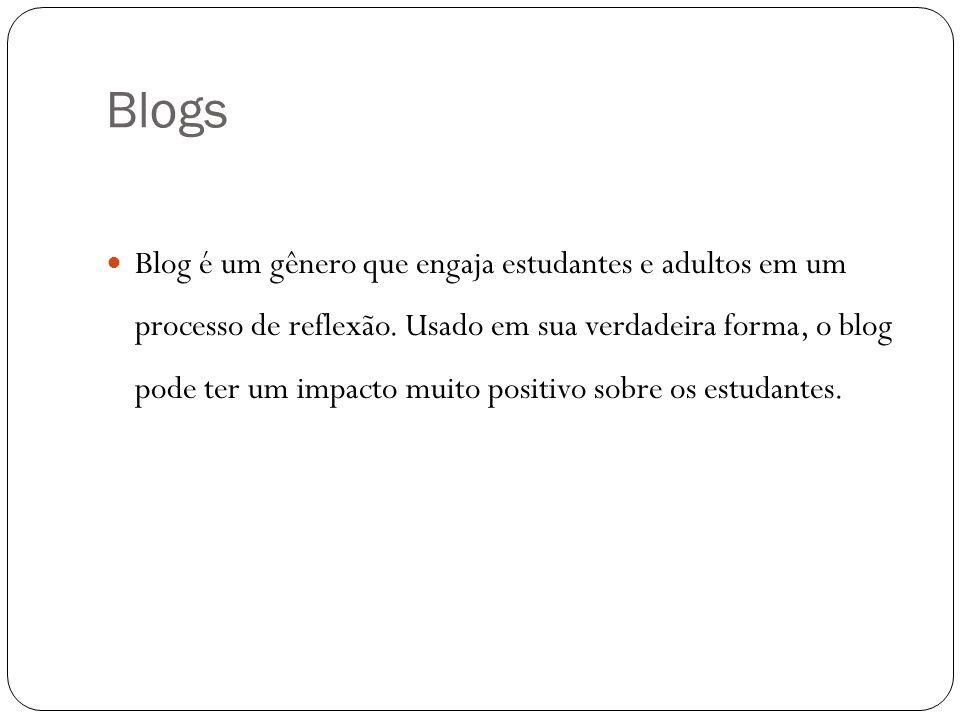 Blogs Blog é um gênero que engaja estudantes e adultos em um processo de reflexão. Usado em sua verdadeira forma, o blog pode ter um impacto muito pos