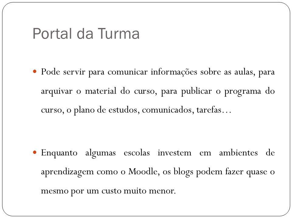 Portal da Turma Pode servir para comunicar informações sobre as aulas, para arquivar o material do curso, para publicar o programa do curso, o plano d