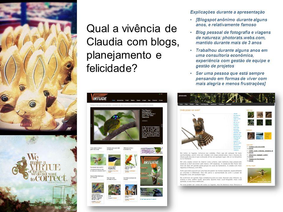 Qual a vivência de Claudia com blogs, planejamento e felicidade? Explicações durante a apresentação [Blogspot anônimo durante alguns anos, e relativam