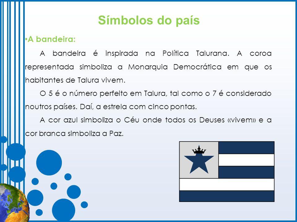 Símbolos do país A bandeira: A bandeira é inspirada na Política Talurana. A coroa representada simboliza a Monarquia Democrática em que os habitantes