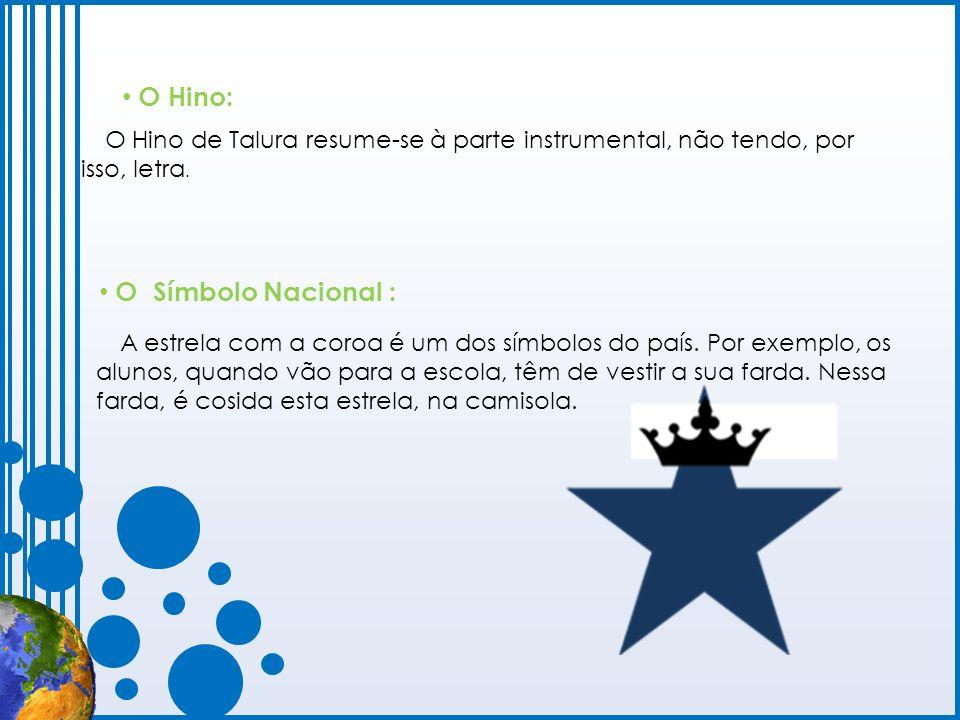O Hino de Talura resume-se à parte instrumental, não tendo, por isso, letra. A estrela com a coroa é um dos símbolos do país. Por exemplo, os alunos,
