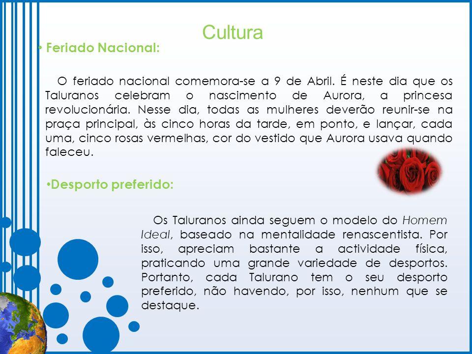 Cultura Feriado Nacional: Desporto preferido: O feriado nacional comemora-se a 9 de Abril. É neste dia que os Taluranos celebram o nascimento de Auror