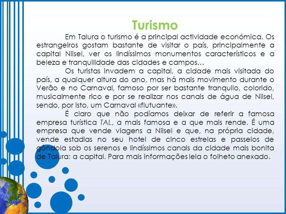Turismo Em Talura o turismo é a principal actividade económica. Os estrangeiros gostam bastante de visitar o país, principalmente a capital Niisel, ve