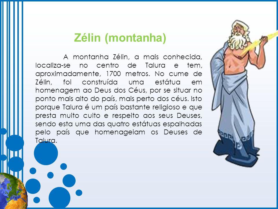Zélin (montanha) A montanha Zélin, a mais conhecida, localiza-se no centro de Talura e tem, aproximadamente, 1700 metros. No cume de Zélin, foi constr