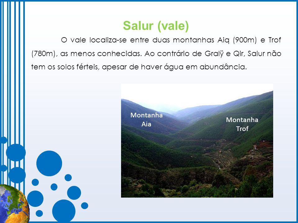 Salur (vale) O vale localiza-se entre duas montanhas Aiq (900m) e Trof (780m), as menos conhecidas. Ao contrário de Gralÿ e Qir, Salur não tem os solo