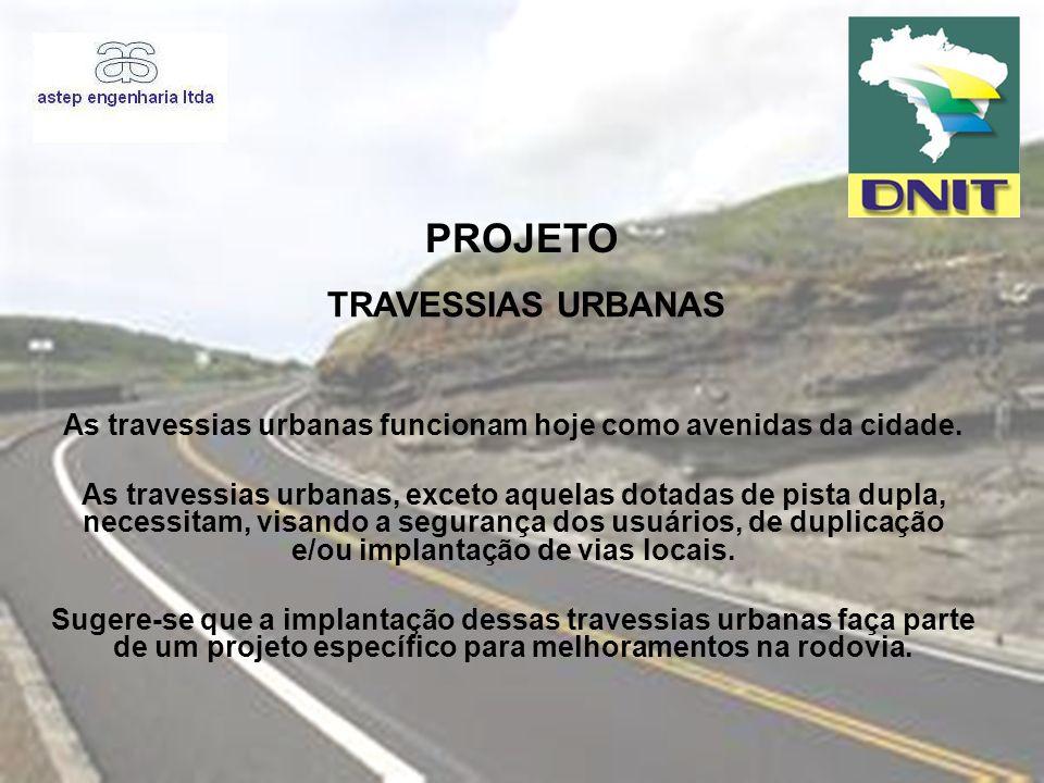 PROJETO As travessias urbanas funcionam hoje como avenidas da cidade. As travessias urbanas, exceto aquelas dotadas de pista dupla, necessitam, visand