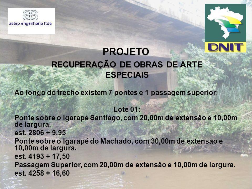 PROJETO Ao longo do trecho existem 7 pontes e 1 passagem superior: Lote 01: Ponte sobre o Igarapé Santiago, com 20,00m de extensão e 10,00m de largura
