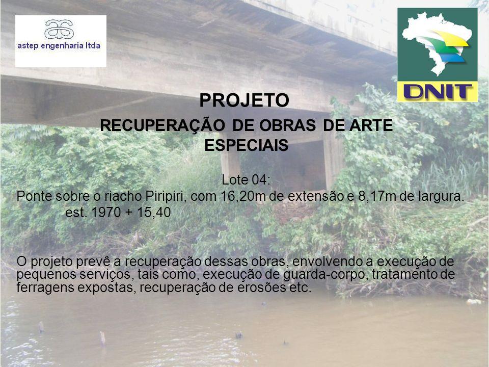 PROJETO Lote 04: Ponte sobre o riacho Piripiri, com 16,20m de extensão e 8,17m de largura. est. 1970 + 15,40 O projeto prevê a recuperação dessas obra